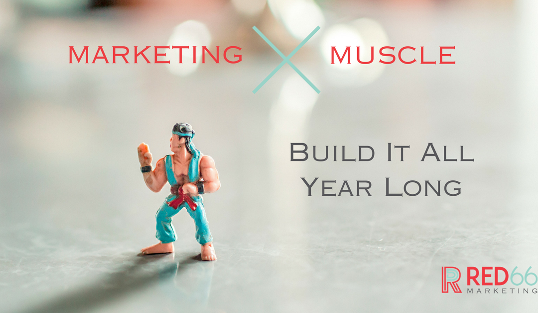 Build Your Marketing Muscle All Year Long