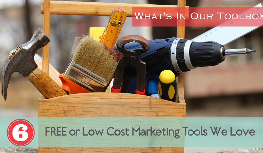 6 Top Free or Low Cost Marketing Tools We Love