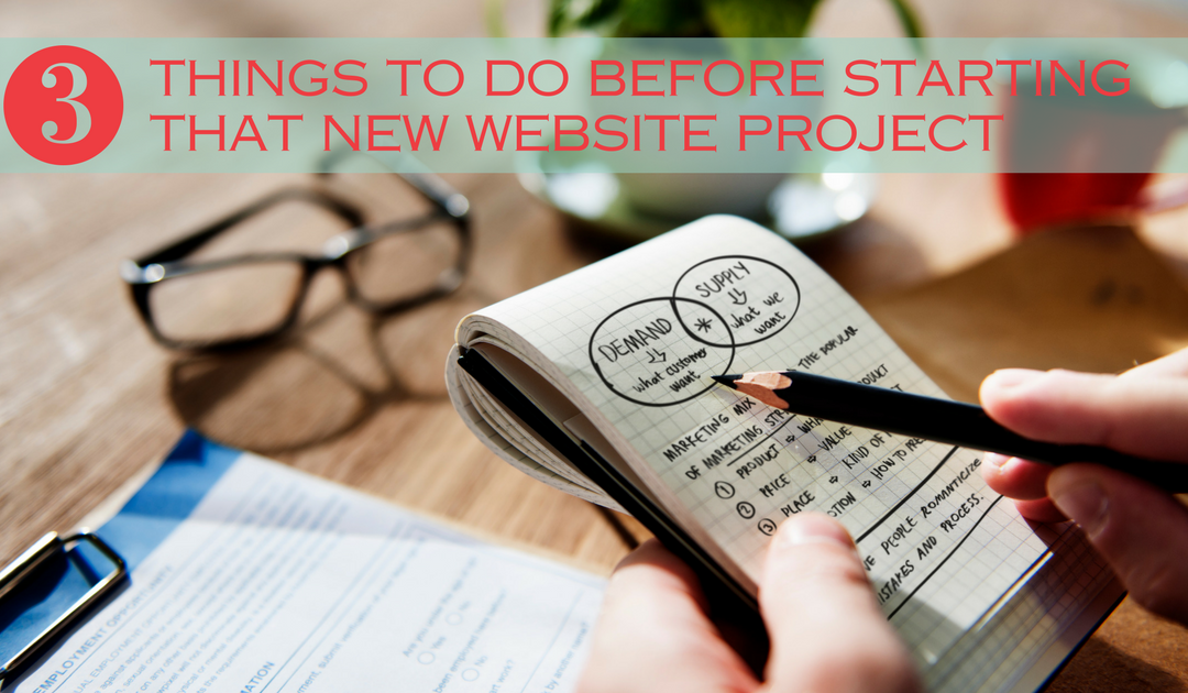 Top 3 Things to Do Before You Even Design a New Website