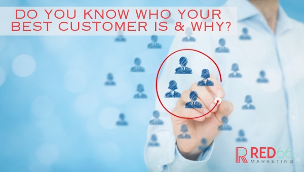 Who Are Your Best Customers and Why?