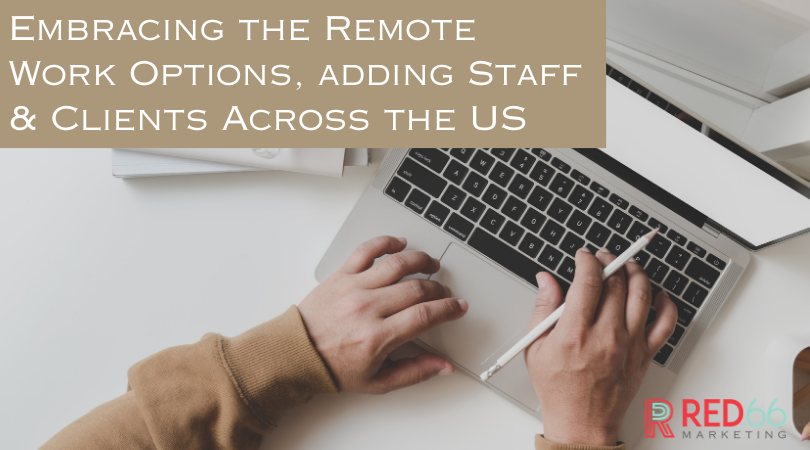 Embracing the Remote Work Options, Adding Staff & Clients Across the US
