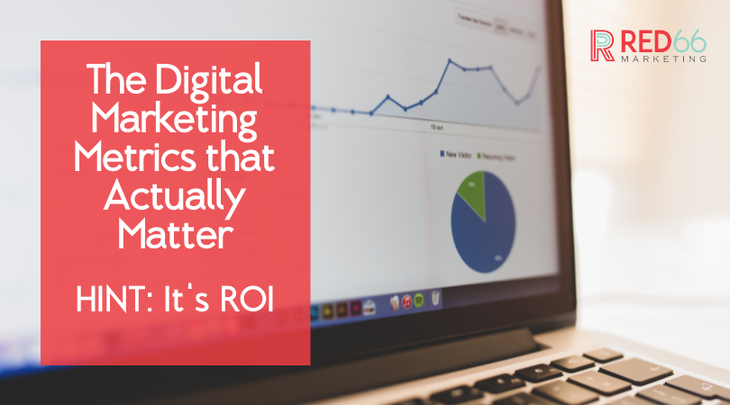 The Digital Marketing Metrics That Actually Matter